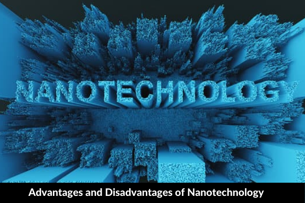 Essay on Advantages and Disadvantages of Nanotechnology